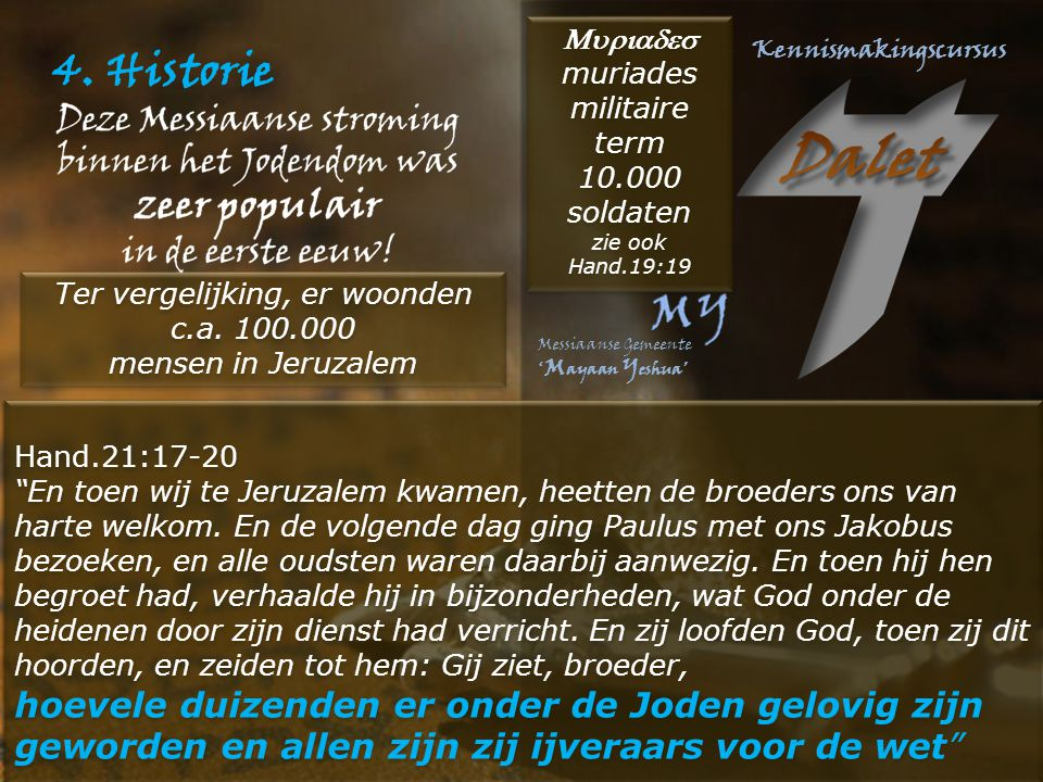 """4. Historie Hand.21:17-20 """"En toen wij te Jeruzalem kwamen, heetten de broeders ons van harte welkom. En de volgende dag ging Paulus met ons Jakobus b"""