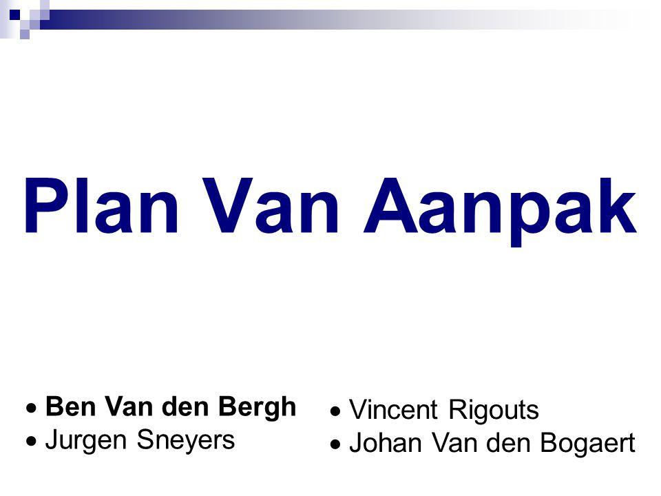 Plan Van Aanpak  Ben Van den Bergh  Jurgen Sneyers  Vincent Rigouts  Johan Van den Bogaert