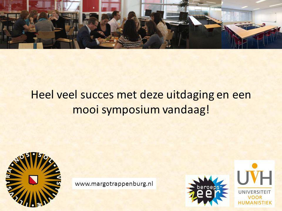 Heel veel succes met deze uitdaging en een mooi symposium vandaag! www.margotrappenburg.nl