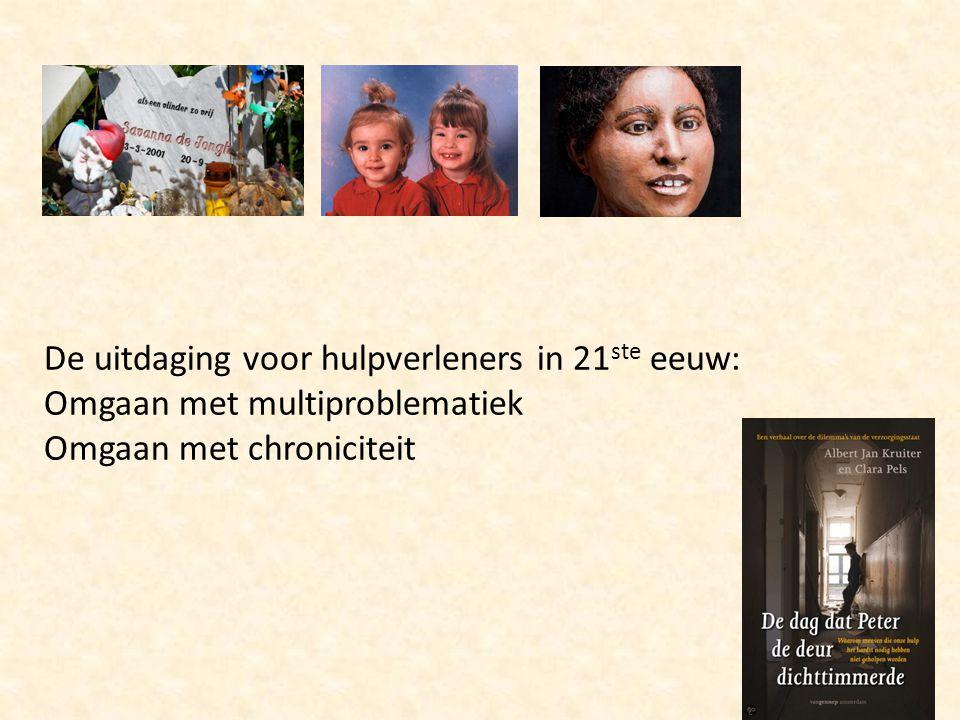 De uitdaging voor hulpverleners in 21 ste eeuw: Omgaan met multiproblematiek Omgaan met chroniciteit