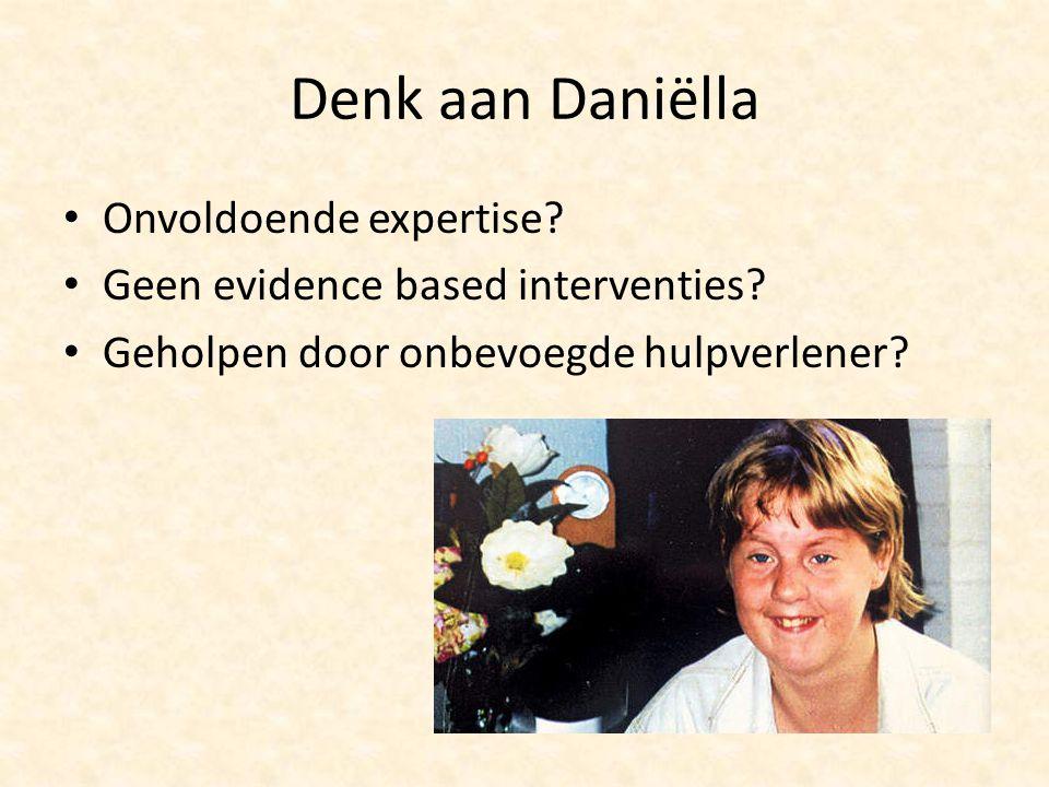 Denk aan Daniëlla Onvoldoende expertise? Geen evidence based interventies? Geholpen door onbevoegde hulpverlener?