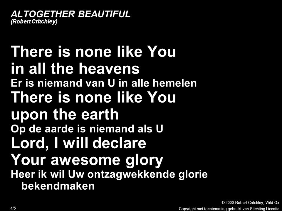 Copyright met toestemming gebruikt van Stichting Licentie © 2000 Robert Critchley, Wild Ox 4/5 There is none like You in all the heavens Er is niemand