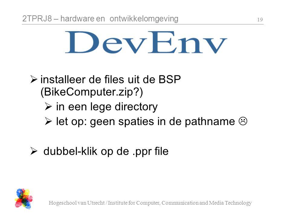 2TPRJ8 – hardware en ontwikkelomgeving Hogeschool van Utrecht / Institute for Computer, Communication and Media Technology 19  installeer de files ui