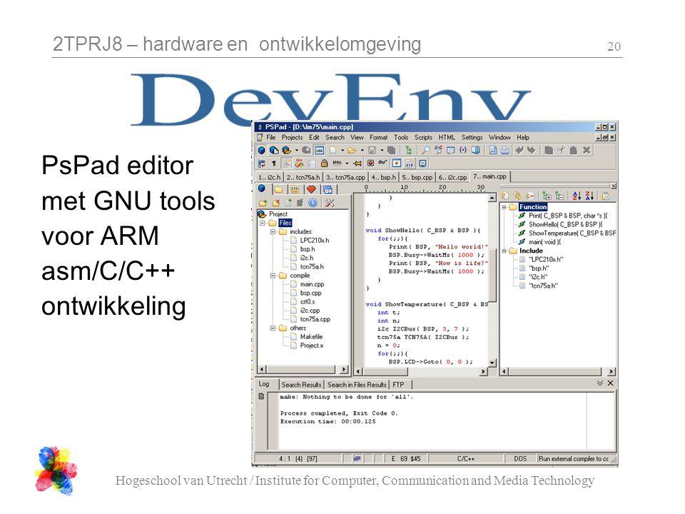 2TPRJ8 – hardware en ontwikkelomgeving Hogeschool van Utrecht / Institute for Computer, Communication and Media Technology 20 PsPad editor met GNU too