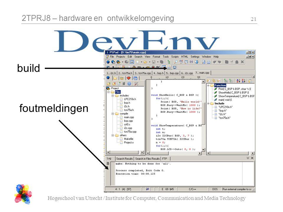 2TPRJ8 – hardware en ontwikkelomgeving Hogeschool van Utrecht / Institute for Computer, Communication and Media Technology 21 build foutmeldingen