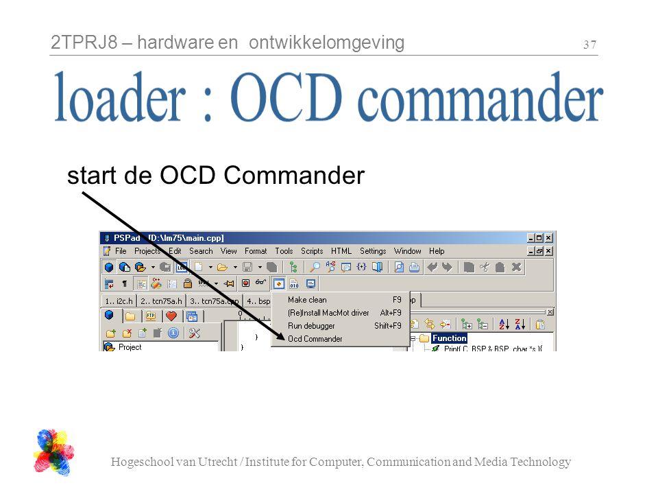 2TPRJ8 – hardware en ontwikkelomgeving Hogeschool van Utrecht / Institute for Computer, Communication and Media Technology 37 start de OCD Commander