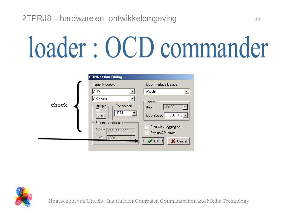 2TPRJ8 – hardware en ontwikkelomgeving Hogeschool van Utrecht / Institute for Computer, Communication and Media Technology 38 check