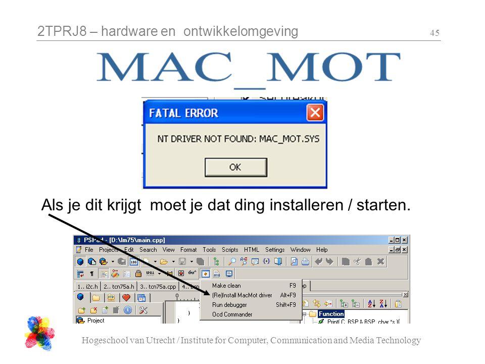 2TPRJ8 – hardware en ontwikkelomgeving Hogeschool van Utrecht / Institute for Computer, Communication and Media Technology 45 Als je dit krijgt moet j