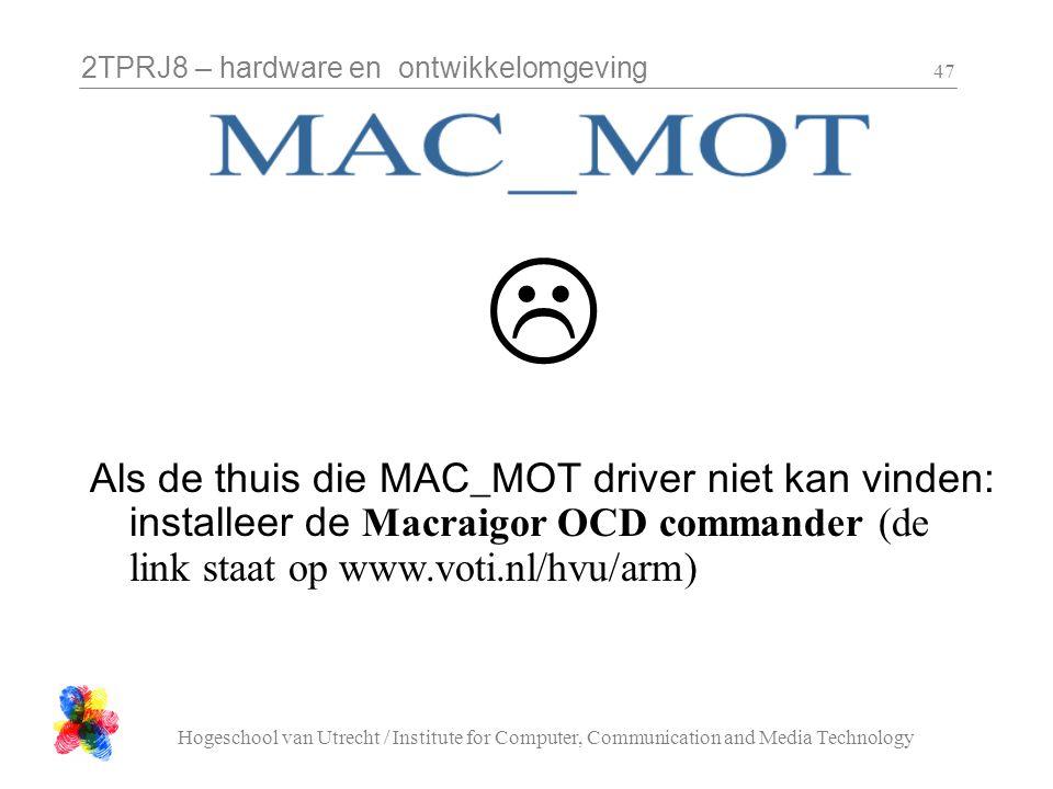 2TPRJ8 – hardware en ontwikkelomgeving Hogeschool van Utrecht / Institute for Computer, Communication and Media Technology 47  Als de thuis die MAC_M