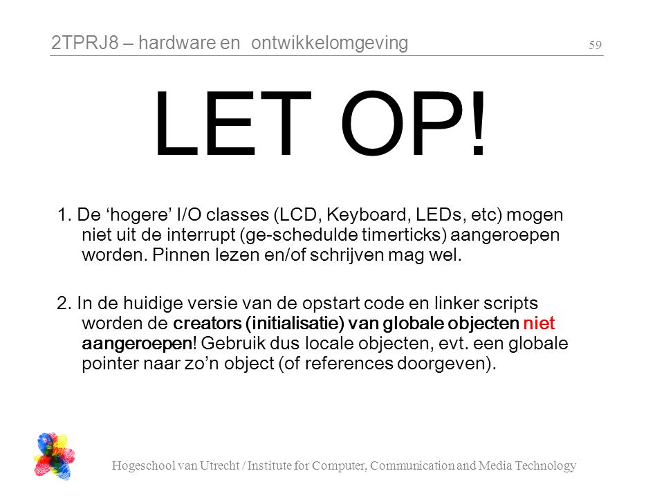 2TPRJ8 – hardware en ontwikkelomgeving Hogeschool van Utrecht / Institute for Computer, Communication and Media Technology 59 LET OP! 1. De 'hogere' I