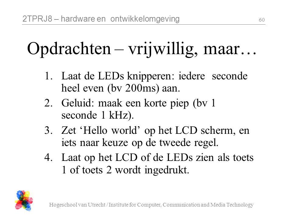 2TPRJ8 – hardware en ontwikkelomgeving Hogeschool van Utrecht / Institute for Computer, Communication and Media Technology 60 Opdrachten – vrijwillig,