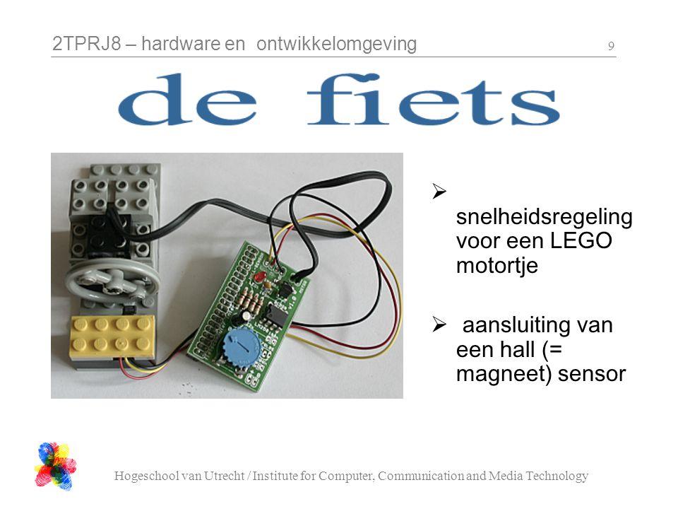 2TPRJ8 – hardware en ontwikkelomgeving Hogeschool van Utrecht / Institute for Computer, Communication and Media Technology 9  snelheidsregeling voor een LEGO motortje  aansluiting van een hall (= magneet) sensor