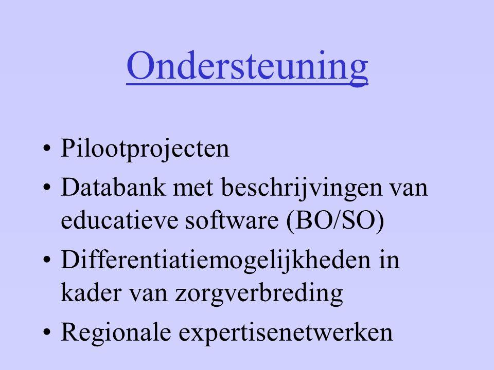 Ondersteuning Pilootprojecten Databank met beschrijvingen van educatieve software (BO/SO) Differentiatiemogelijkheden in kader van zorgverbreding Regi