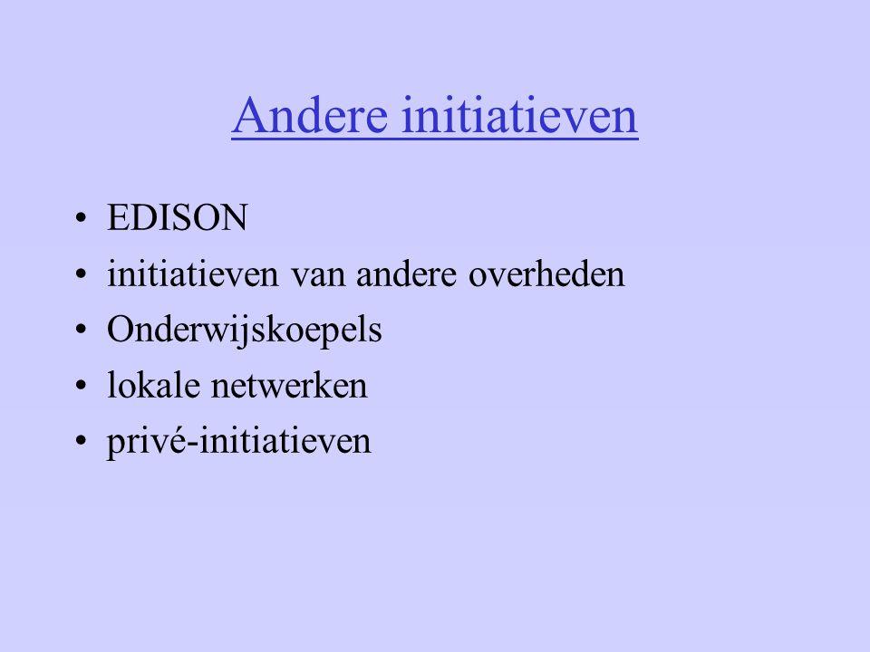 Andere initiatieven EDISON initiatieven van andere overheden Onderwijskoepels lokale netwerken privé-initiatieven