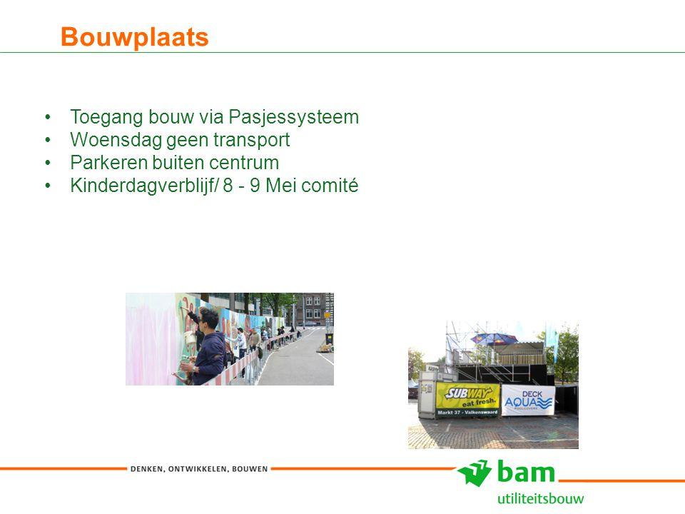 Bouwplaats 8 Toegang bouw via Pasjessysteem Woensdag geen transport Parkeren buiten centrum Kinderdagverblijf/ 8 - 9 Mei comité