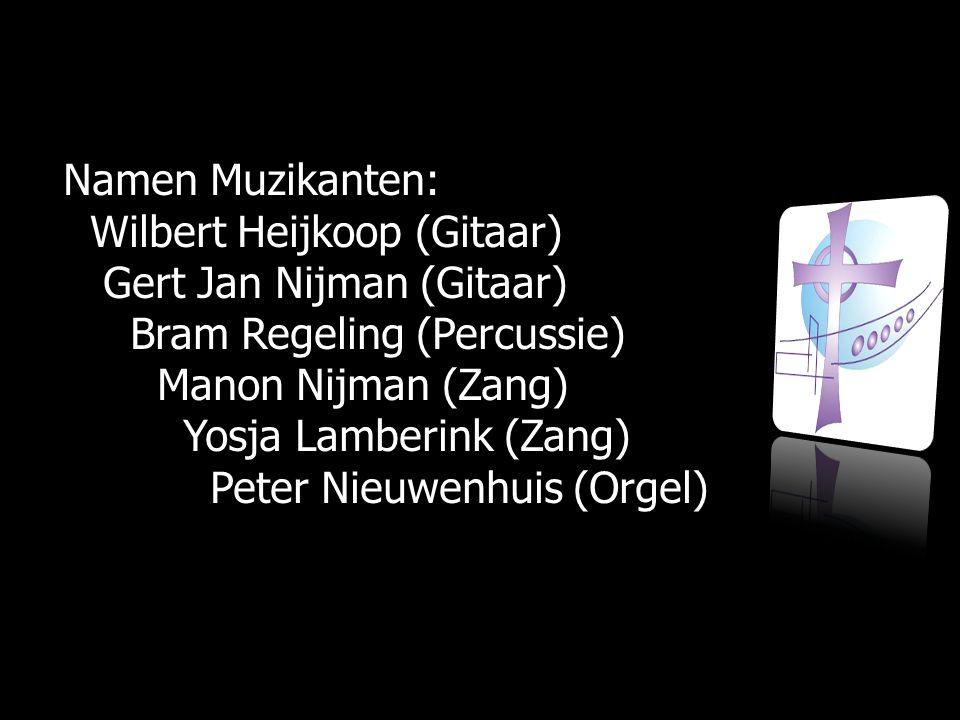 Namen Muzikanten: Namen Muzikanten: Wilbert Heijkoop (Gitaar) Wilbert Heijkoop (Gitaar) Gert Jan Nijman (Gitaar) Gert Jan Nijman (Gitaar) Bram Regeling (Percussie) Bram Regeling (Percussie) Manon Nijman (Zang) Manon Nijman (Zang) Yosja Lamberink (Zang) Yosja Lamberink (Zang) Peter Nieuwenhuis (Orgel) Peter Nieuwenhuis (Orgel)