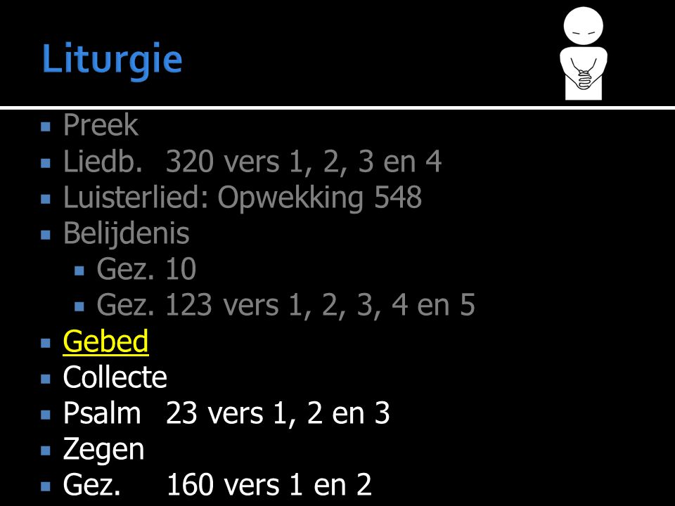 Preek  Liedb.320 vers 1, 2, 3 en 4  Luisterlied: Opwekking 548  Belijdenis  Gez.