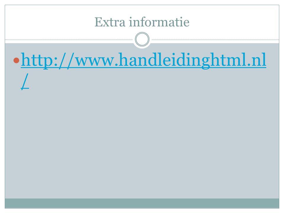 Extra informatie http://www.handleidinghtml.nl / http://www.handleidinghtml.nl /