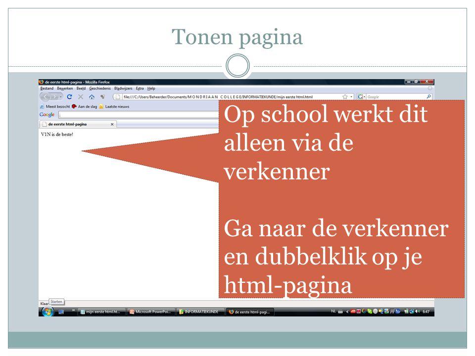 Tonen pagina Op school werkt dit alleen via de verkenner Ga naar de verkenner en dubbelklik op je html-pagina