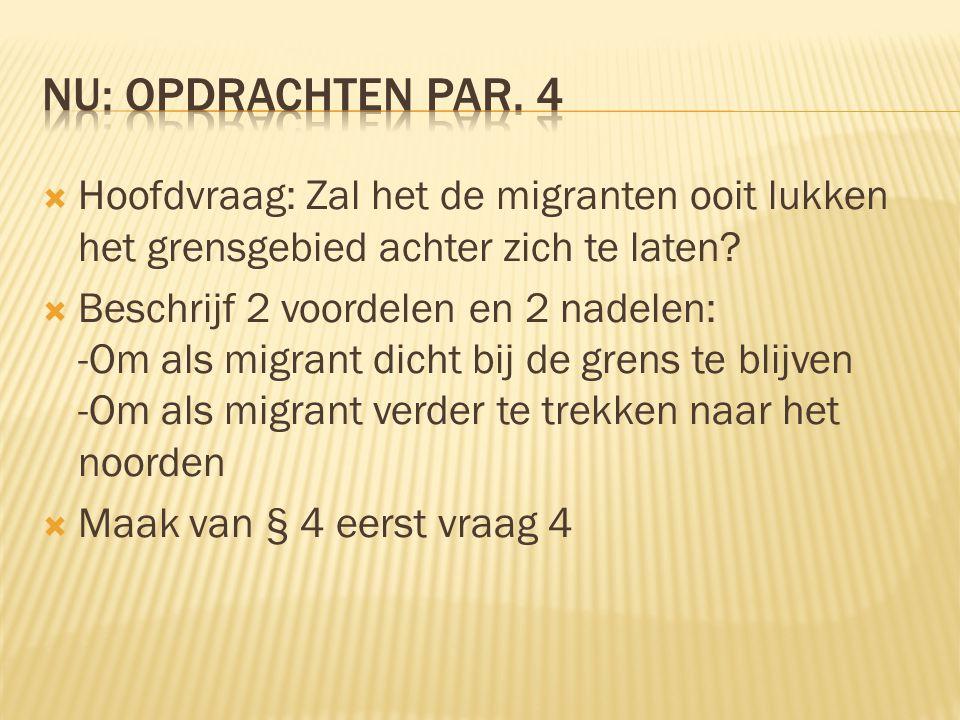  Hoofdvraag: Zal het de migranten ooit lukken het grensgebied achter zich te laten?  Beschrijf 2 voordelen en 2 nadelen: -Om als migrant dicht bij d
