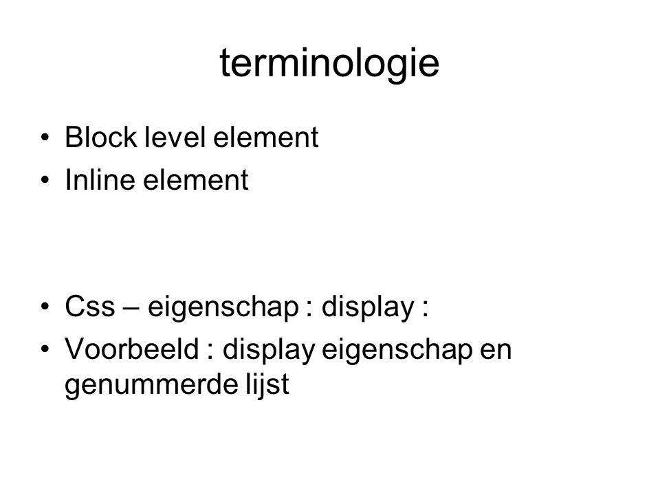 terminologie Block level element Inline element Css – eigenschap : display : Voorbeeld : display eigenschap en genummerde lijst