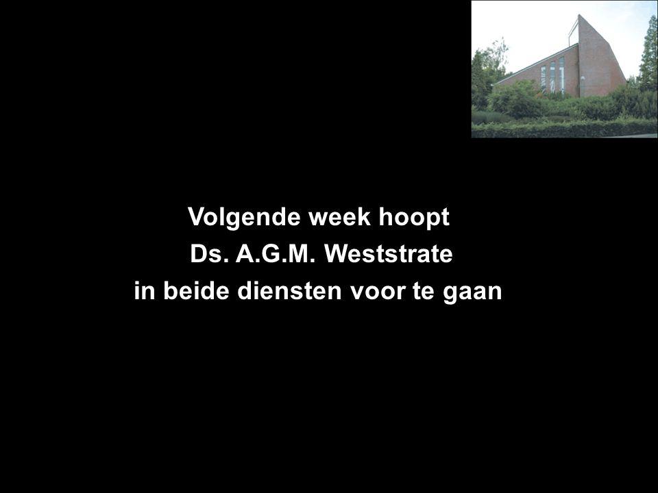 Volgende week hoopt Ds. A.G.M. Weststrate in beide diensten voor te gaan Inkomsten t.b.v.