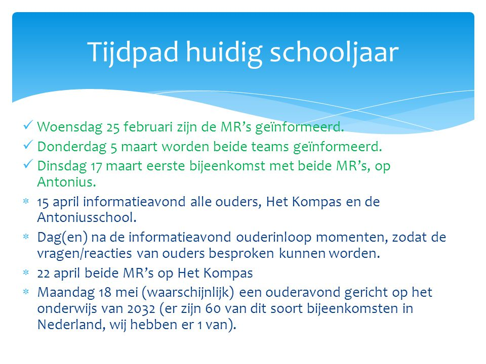 Woensdag 25 februari zijn de MR's geïnformeerd. Donderdag 5 maart worden beide teams geïnformeerd. Dinsdag 17 maart eerste bijeenkomst met beide MR's,