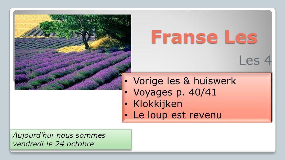 Franse Les Les 4 Vorige les & huiswerk Voyages p. 40/41 Klokkijken Le loup est revenu Vorige les & huiswerk Voyages p. 40/41 Klokkijken Le loup est re