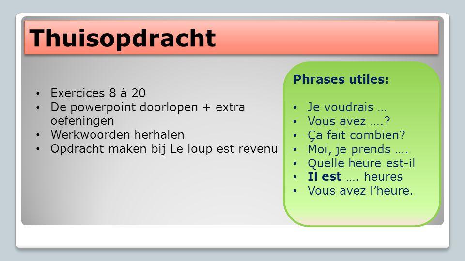 Thuisopdracht Exercices 8 à 20 De powerpoint doorlopen + extra oefeningen Werkwoorden herhalen Opdracht maken bij Le loup est revenu Phrases utiles: J