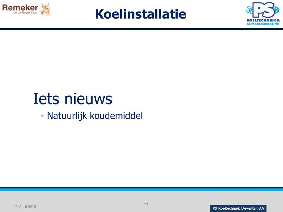 PS Koeltechniek Deventer B.V. 27 02 April 2015 Koelinstallatie Iets nieuws - Natuurlijk koudemiddel