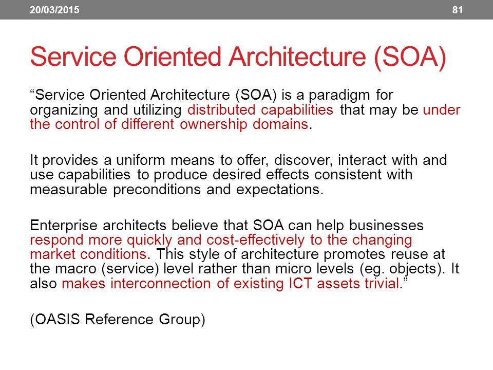 "Service Oriented Architecture (SOA) ""Service Oriented Architecture (SOA) is a paradigm for organizing and utilizing distributed capabilities that may"