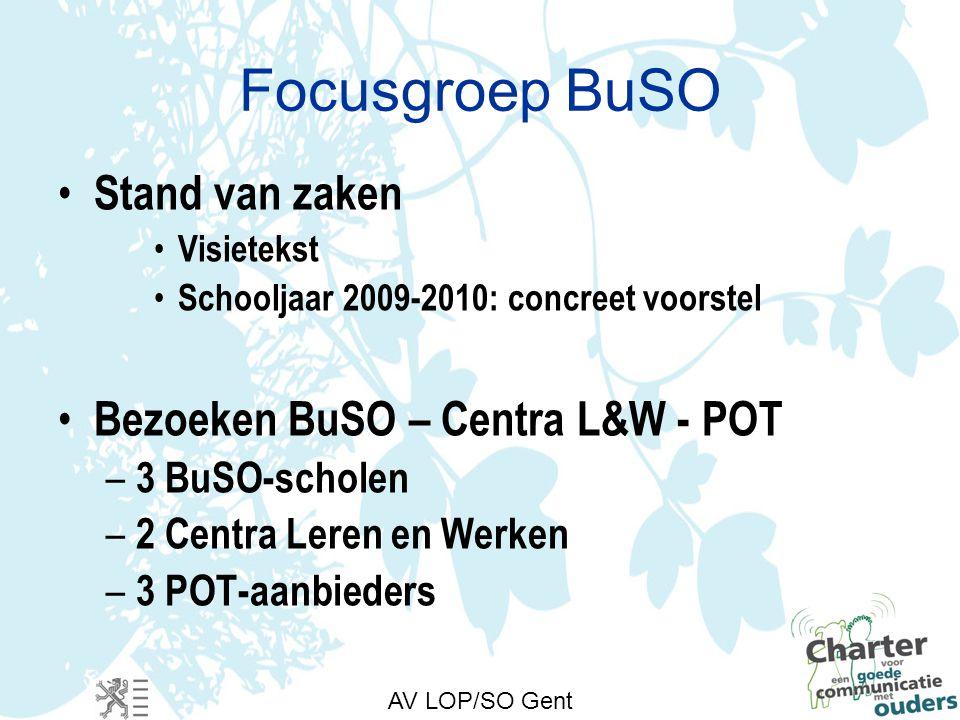 Focusgroep BuSO Stand van zaken Visietekst Schooljaar 2009-2010: concreet voorstel Bezoeken BuSO – Centra L&W - POT – 3 BuSO-scholen – 2 Centra Leren en Werken – 3 POT-aanbieders AV LOP/SO Gent