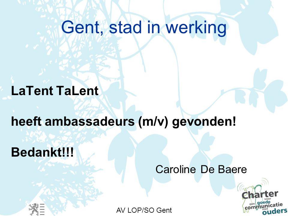AV LOP/SO Gent Gent, stad in werking LaTent TaLent heeft ambassadeurs (m/v) gevonden.