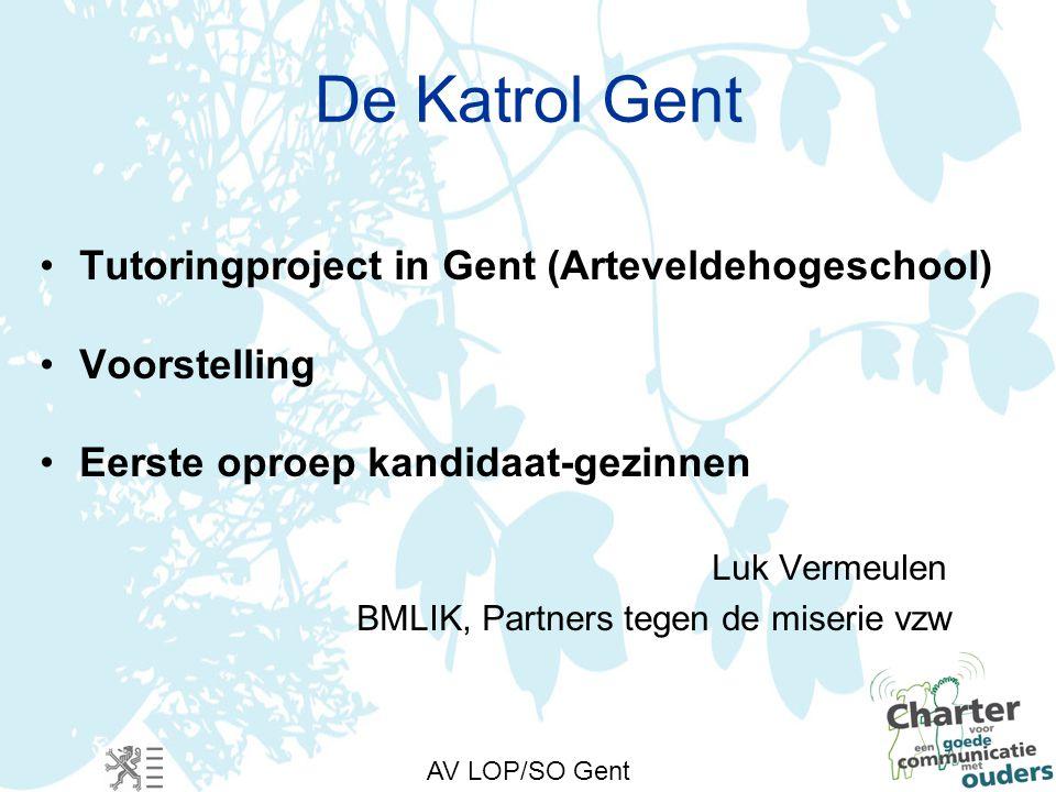 De Katrol Gent Tutoringproject in Gent (Arteveldehogeschool) Voorstelling Eerste oproep kandidaat-gezinnen Luk Vermeulen BMLIK, Partners tegen de miserie vzw