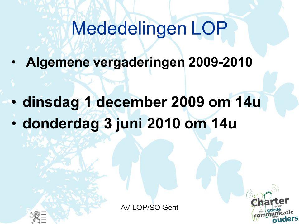 AV LOP/SO Gent Mededelingen LOP Algemene vergaderingen 2009-2010 dinsdag 1 december 2009 om 14u donderdag 3 juni 2010 om 14u