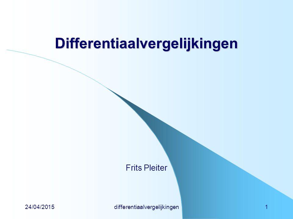 24/04/2015differentiaalvergelijkingen1 Differentiaalvergelijkingen Frits Pleiter