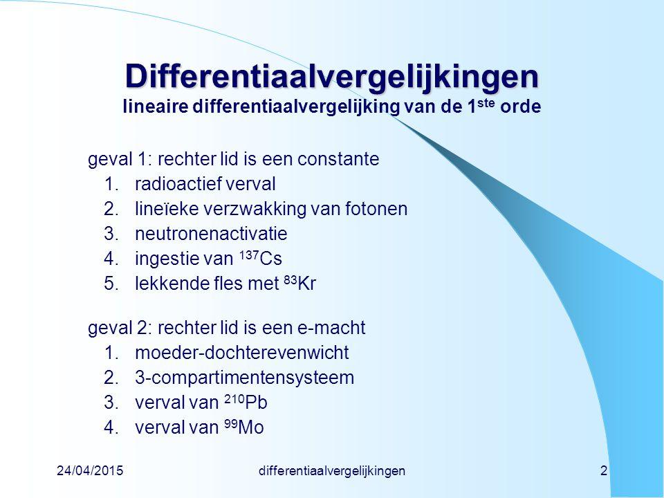 24/04/2015differentiaalvergelijkingen13 Differentiaalvergelijkingen Differentiaalvergelijkingen voorbeeld (5) lekkende fles met 83 Kr (vraagstuk INDO-19) dA/dt = -D a + P = -D A / V + P = - A + P Ddebiet (m 3 h -1 ) aactiviteitsconcentratie (Bq m -3 ) Aactiviteit (Bq) Vruimtevolume (m 3 ) ventilatievoud = aantal ruimtevolumes per uur (h -1 ) Plek (Bq h -1 ) in evenwicht is IN = UIT  dA/dt = 0 A evenwicht = P /