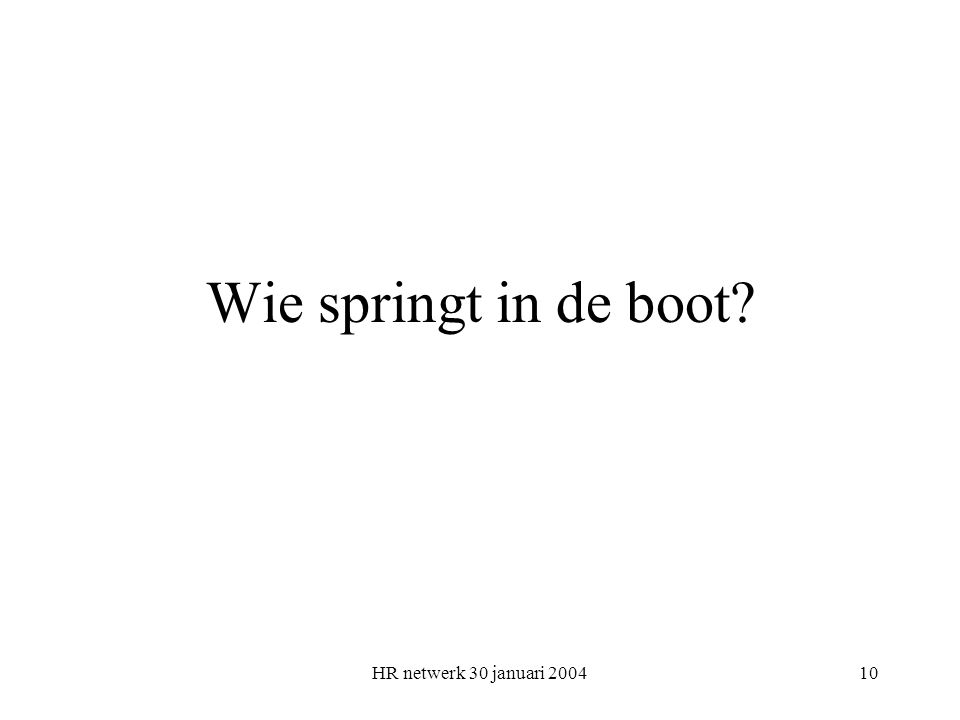 HR netwerk 30 januari 200410 Wie springt in de boot?