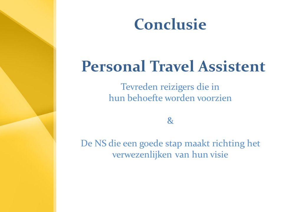 Conclusie Tevreden reizigers die in hun behoefte worden voorzien & De NS die een goede stap maakt richting het verwezenlijken van hun visie Personal T