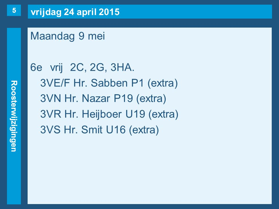 vrijdag 24 april 2015 Roosterwijzigingen Maandag 9 mei 6evrij2C, 2G, 3HA.