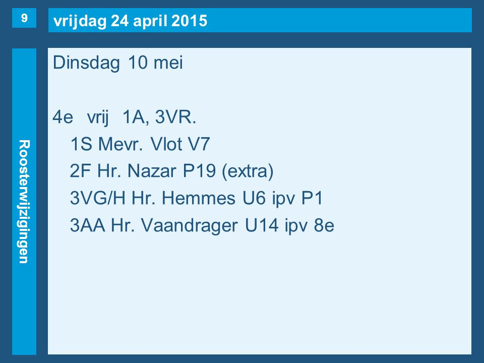 vrijdag 24 april 2015 Roosterwijzigingen Dinsdag 10 mei 4evrij1A, 3VR.