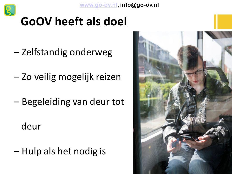 GoOV heeft als doel – Zelfstandig onderweg – Zo veilig mogelijk reizen – Begeleiding van deur tot deur – Hulp als het nodig is www.go-ov.nl, info@go-o