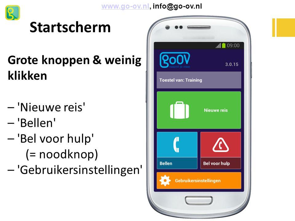 Startscherm Grote knoppen & weinig klikken – 'Nieuwe reis' – 'Bellen' – 'Bel voor hulp' (= noodknop) – 'Gebruikersinstellingen' www.go-ov.nl, info@go-