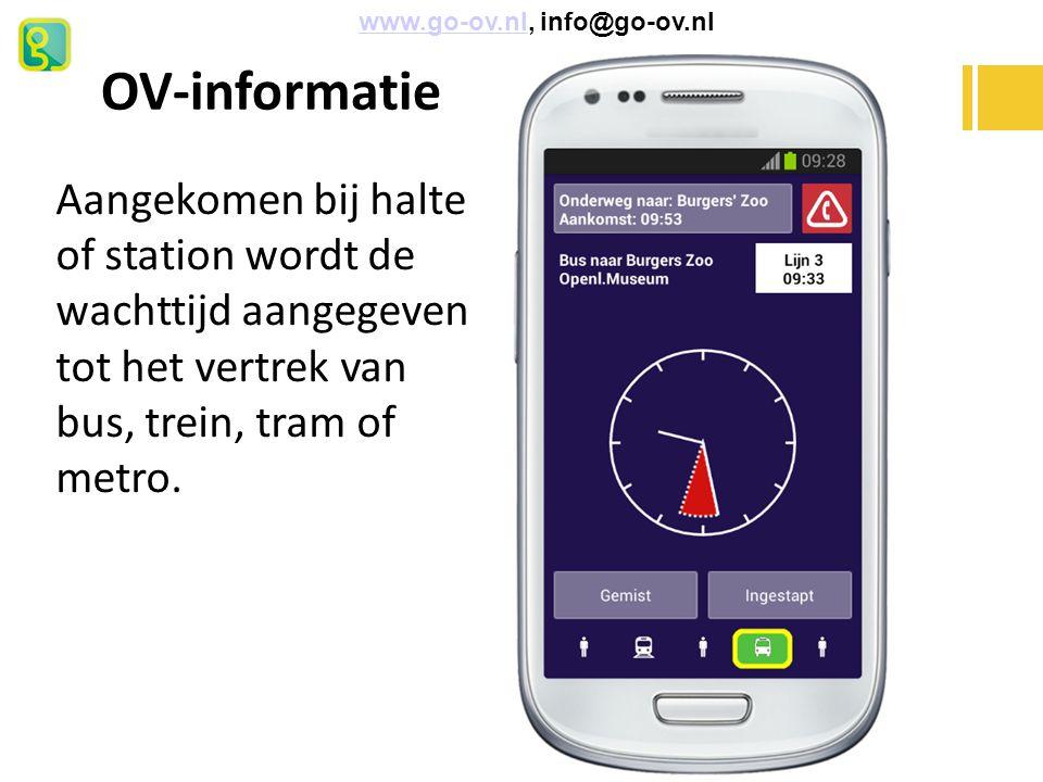 OV-informatie www.go-ov.nl, info@go-ov.nlwww.go-ov.nl Aangekomen bij halte of station wordt de wachttijd aangegeven tot het vertrek van bus, trein, tr