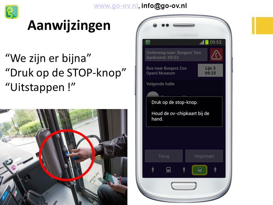 """Aanwijzingen www.go-ov.nl, info@go-ov.nlwww.go-ov.nl """"We zijn er bijna"""" """"Druk op de STOP-knop"""" """"Uitstappen !"""""""