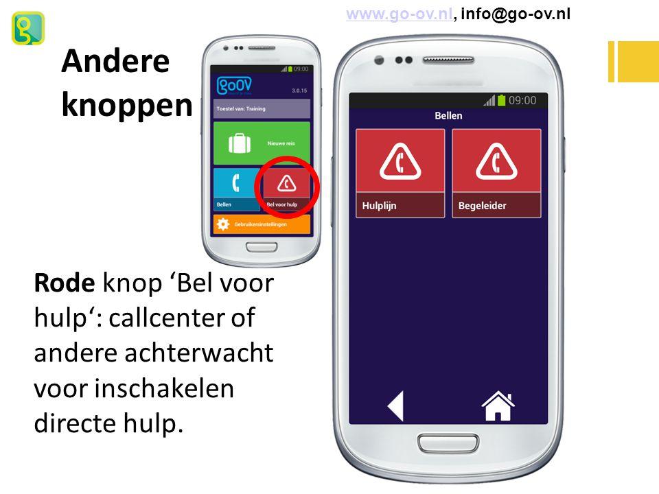 www.go-ov.nl, info@go-ov.nlwww.go-ov.nl Andere knoppen Rode knop 'Bel voor hulp': callcenter of andere achterwacht voor inschakelen directe hulp.