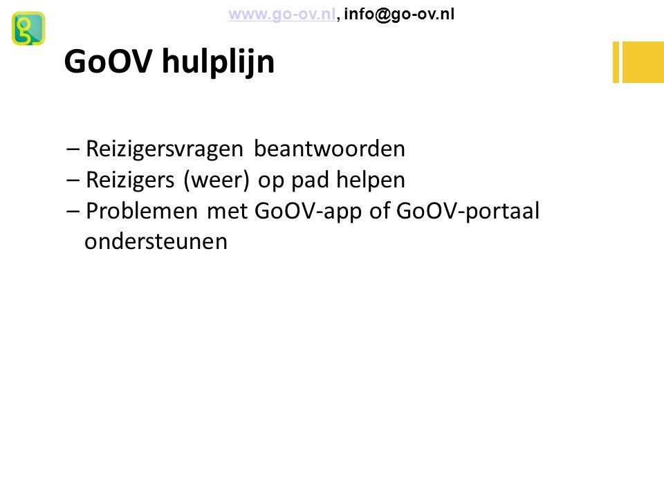 GoOV hulplijn – Reizigersvragen beantwoorden – Reizigers (weer) op pad helpen – Problemen met GoOV-app of GoOV-portaal ondersteunen www.go-ov.nl, info