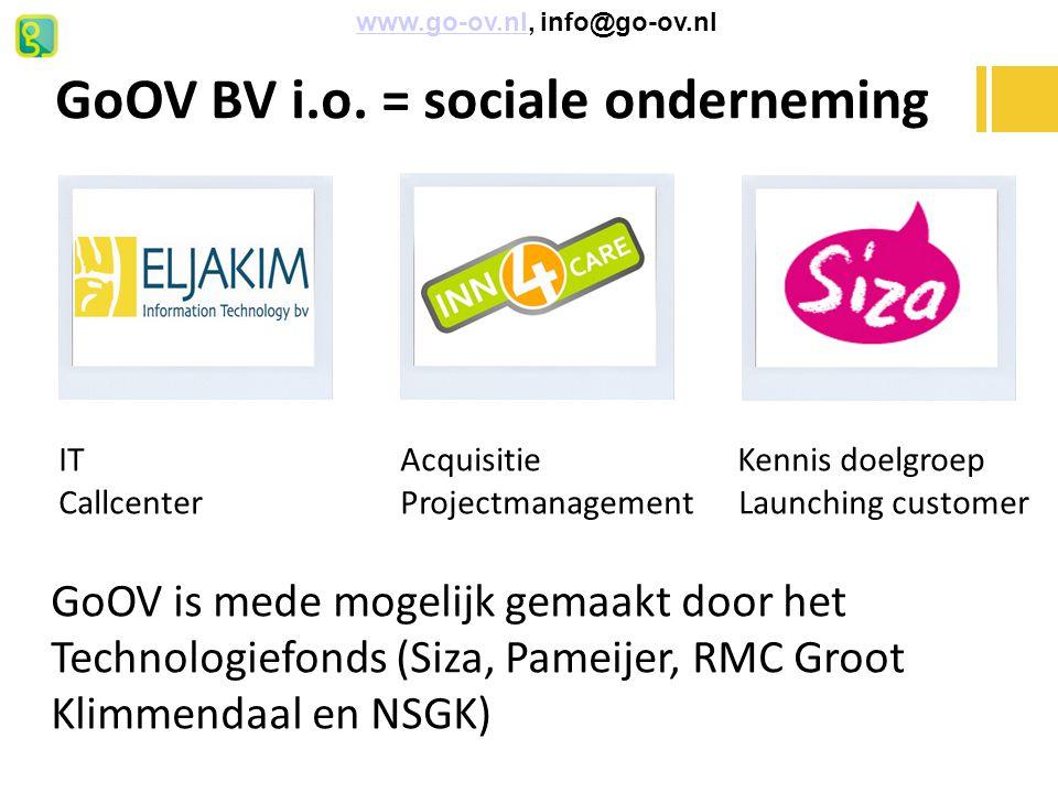 IT Acquisitie Kennis doelgroep Callcenter Projectmanagement Launching customer GoOV is mede mogelijk gemaakt door het Technologiefonds (Siza, Pameijer, RMC Groot Klimmendaal en NSGK) GoOV BV i.o.