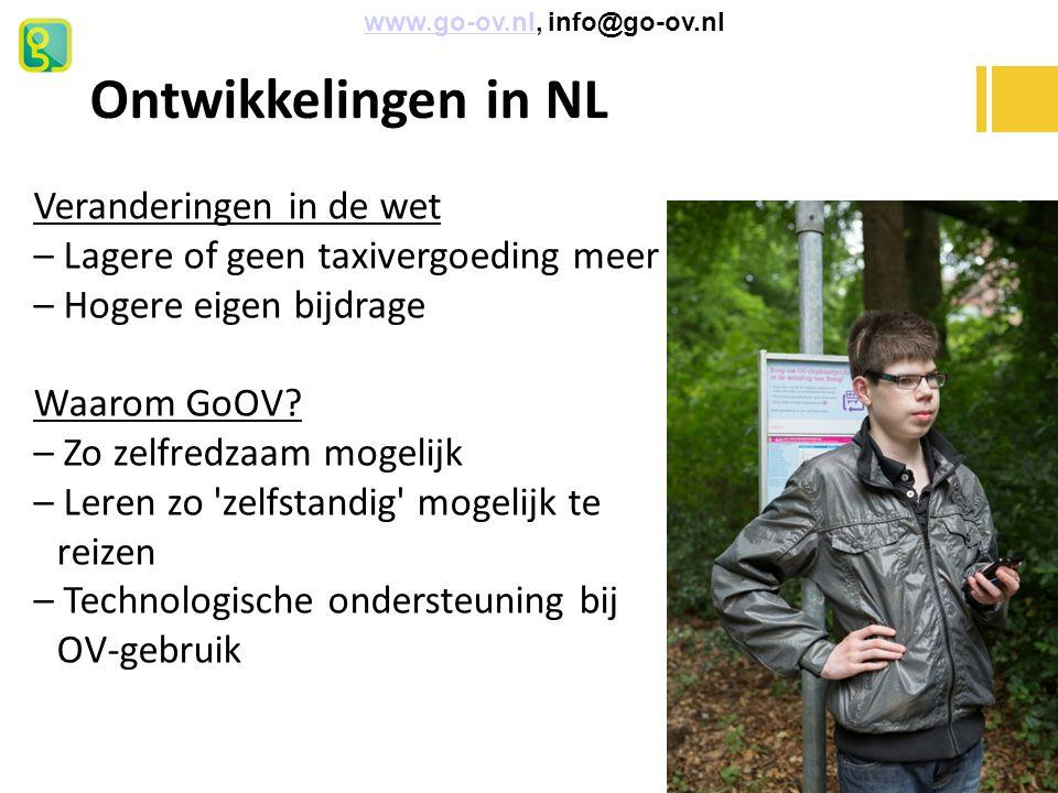 Ontwikkelingen in NL Veranderingen in de wet – Lagere of geen taxivergoeding meer – Hogere eigen bijdrage Waarom GoOV? – Zo zelfredzaam mogelijk – Ler