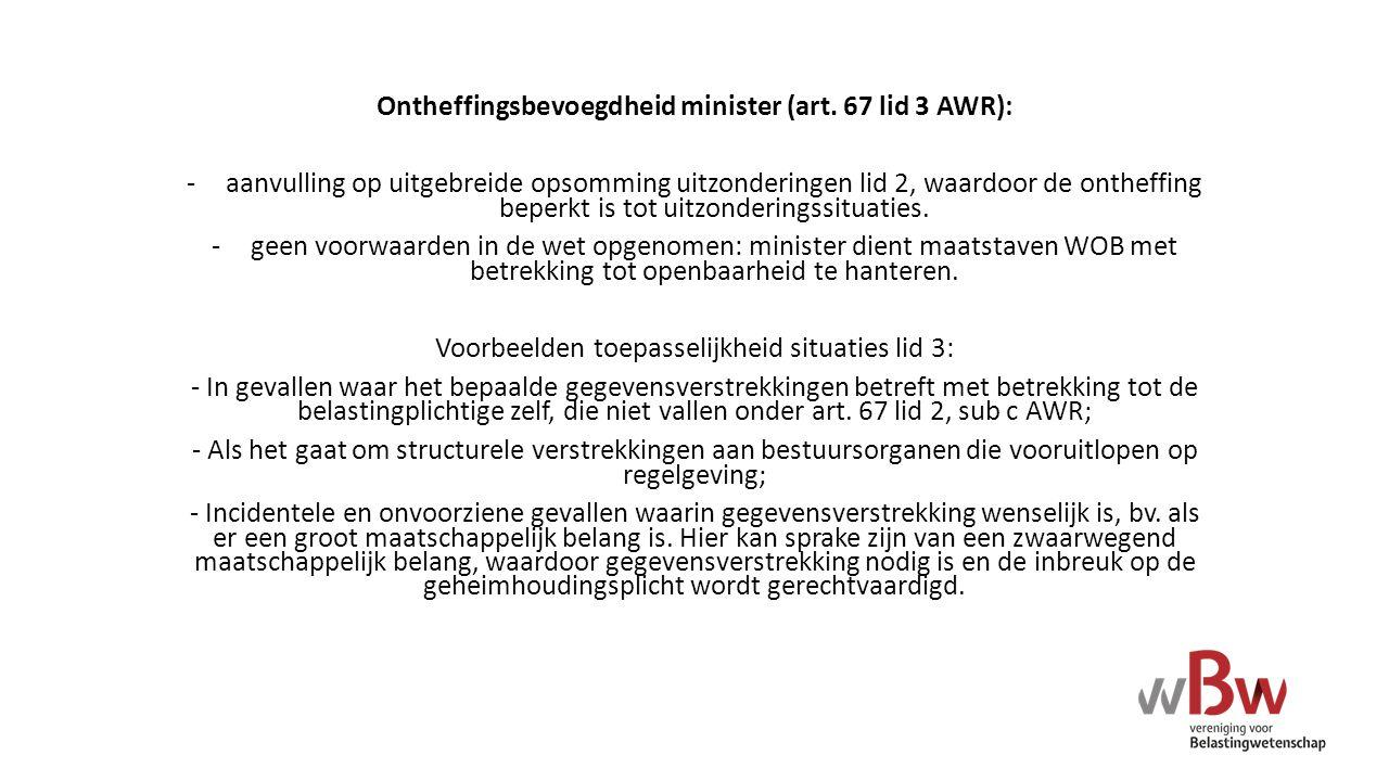 Ontheffingsbevoegdheid minister (art. 67 lid 3 AWR): -aanvulling op uitgebreide opsomming uitzonderingen lid 2, waardoor de ontheffing beperkt is tot